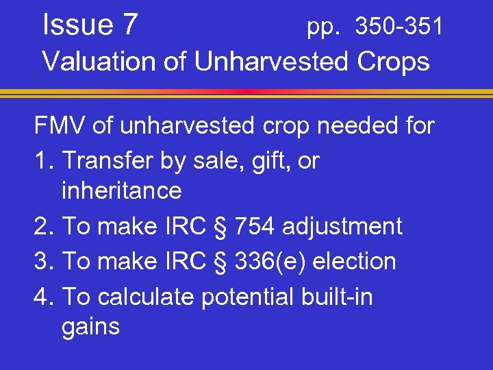 Issue 7 pp. 350 -351 Valuation of Unharvested Crops FMV of unharvested crop needed