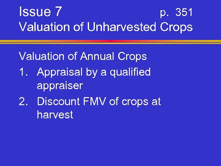 Issue 7 p. 351 Valuation of Unharvested Crops Valuation of Annual Crops 1. Appraisal