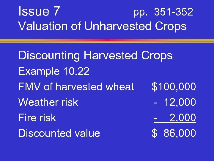 Issue 7 pp. 351 -352 Valuation of Unharvested Crops Discounting Harvested Crops Example 10.
