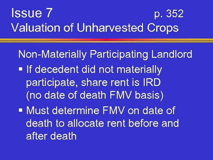 Issue 7 p. 352 Valuation of Unharvested Crops Non-Materially Participating Landlord § If decedent