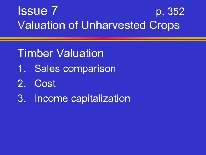Issue 7 p. 352 Valuation of Unharvested Crops Timber Valuation 1. Sales comparison 2.