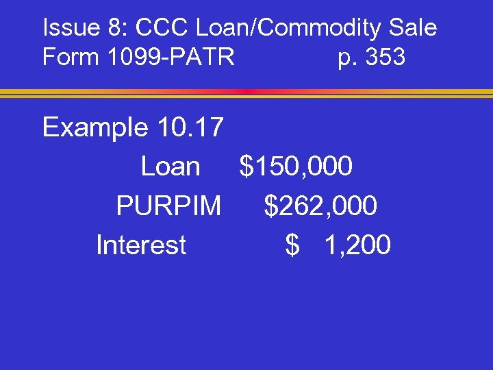 Issue 8: CCC Loan/Commodity Sale Form 1099 -PATR p. 353 Example 10. 17 Loan