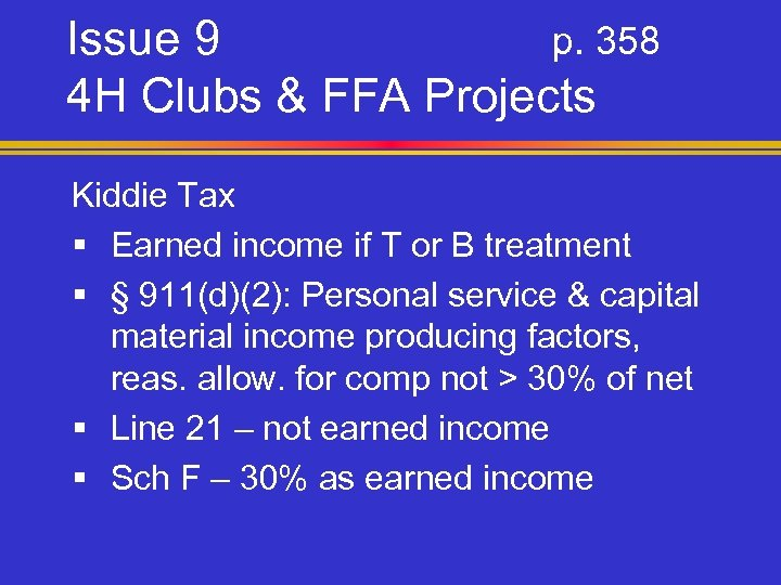 Issue 9 p. 358 4 H Clubs & FFA Projects Kiddie Tax § Earned
