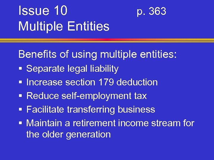 Issue 10 Multiple Entities p. 363 Benefits of using multiple entities: § § §