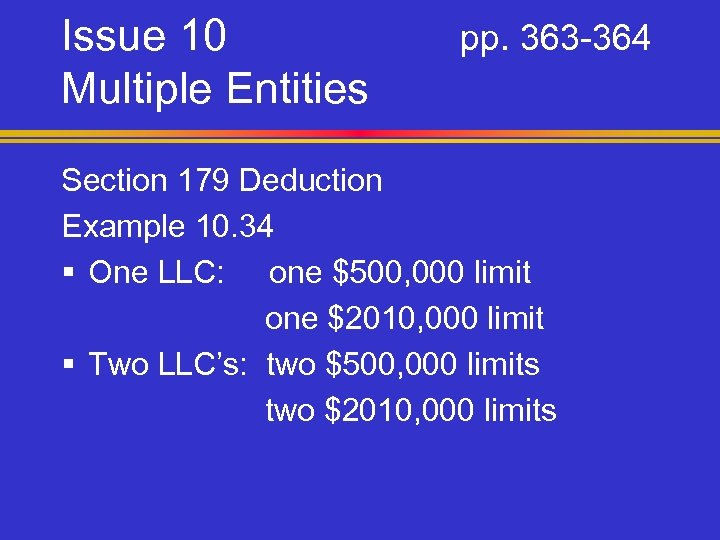 Issue 10 Multiple Entities pp. 363 -364 Section 179 Deduction Example 10. 34 §