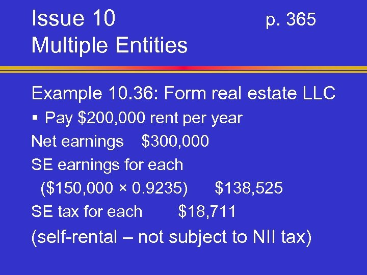 Issue 10 Multiple Entities p. 365 Example 10. 36: Form real estate LLC §