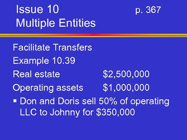 Issue 10 Multiple Entities p. 367 Facilitate Transfers Example 10. 39 Real estate $2,