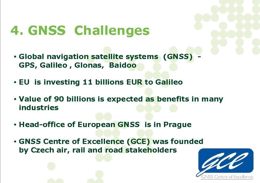 4. GNSS Challenges • Global navigation satellite systems (GNSS) GPS, Galileo , Glonas, Baidoo