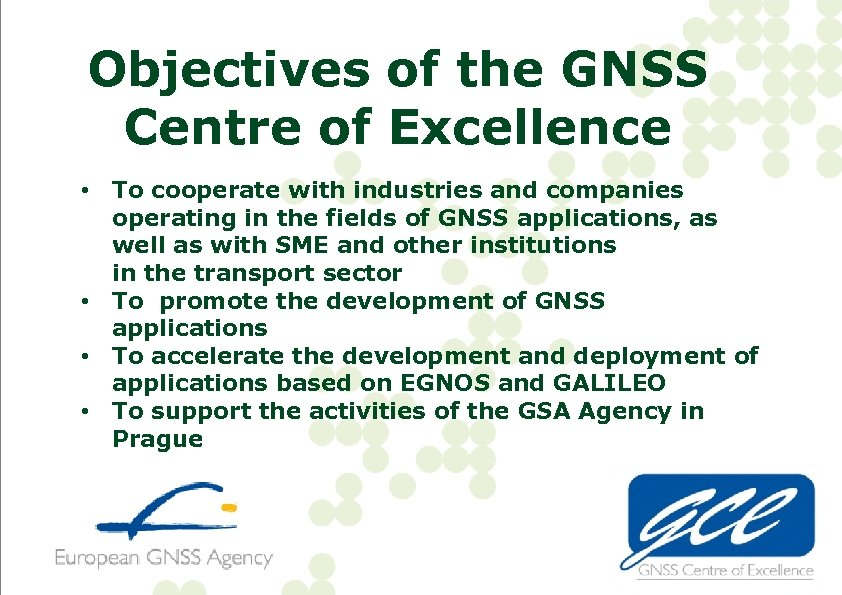 Objectives of the GNSS Centre of Excellence • To cooperate with industries and companies