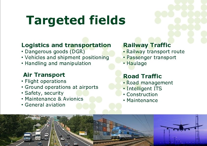 Targeted fields Logistics and transportation • Dangerous goods (DGR) • Vehicles and shipment positioning