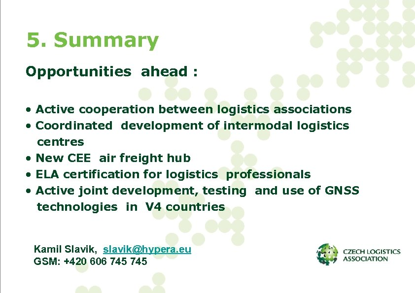 5. Summary Opportunities ahead : • Active cooperation between logistics associations • Coordinated development