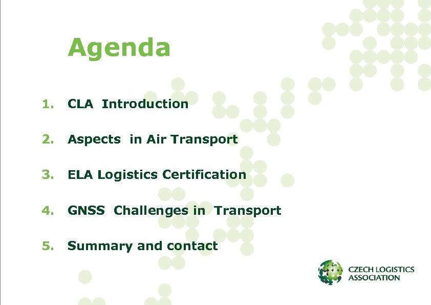 Agenda 1. CLA Introduction 2. Aspects in Air Transport 3. ELA Logistics Certification 4.