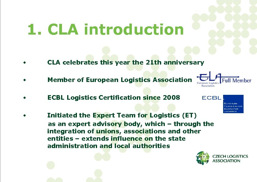 1. CLA introduction • CLA celebrates this year the 21 th anniversary • Member
