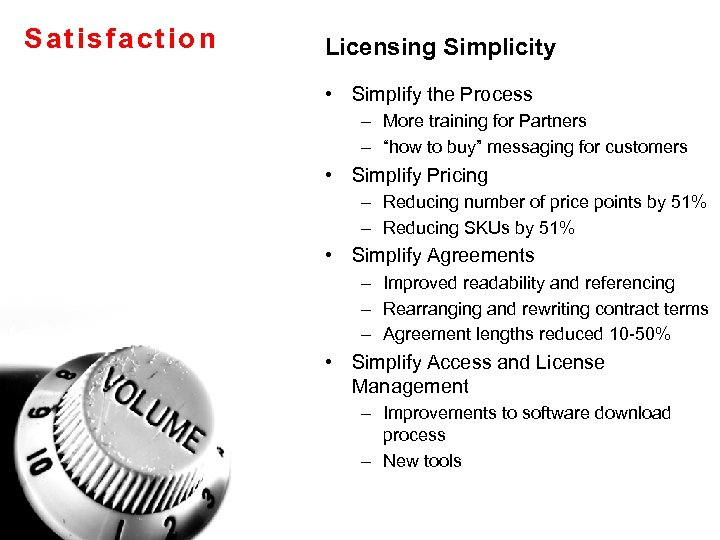 """Satisfaction Licensing Simplicity • Simplify the Process – More training for Partners – """"how"""