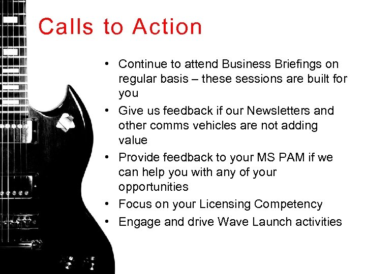 Calls to Action • Continue to attend Business Briefings on regular basis – these