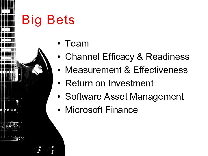 Big Bets • • • Team Channel Efficacy & Readiness Measurement & Effectiveness Return