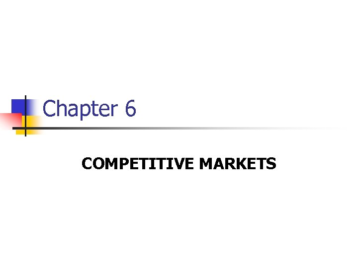 Chapter 6 COMPETITIVE MARKETS