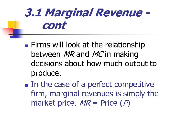 3. 1 Marginal Revenue cont n n Firms will look at the relationship between