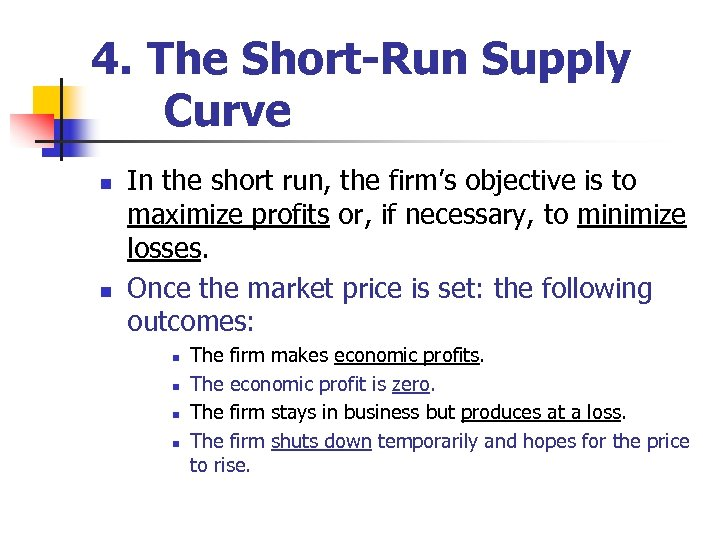 4. The Short-Run Supply Curve n n In the short run, the firm's objective