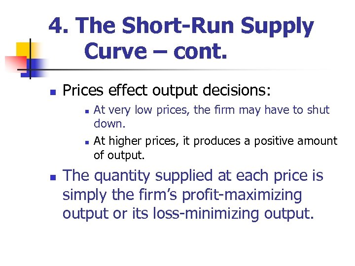 4. The Short-Run Supply Curve – cont. n Prices effect output decisions: n n