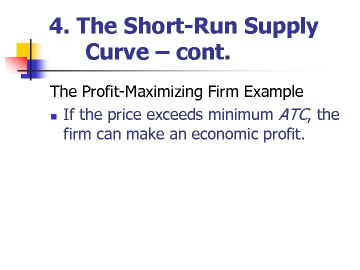 4. The Short-Run Supply Curve – cont. The Profit-Maximizing Firm Example n If the
