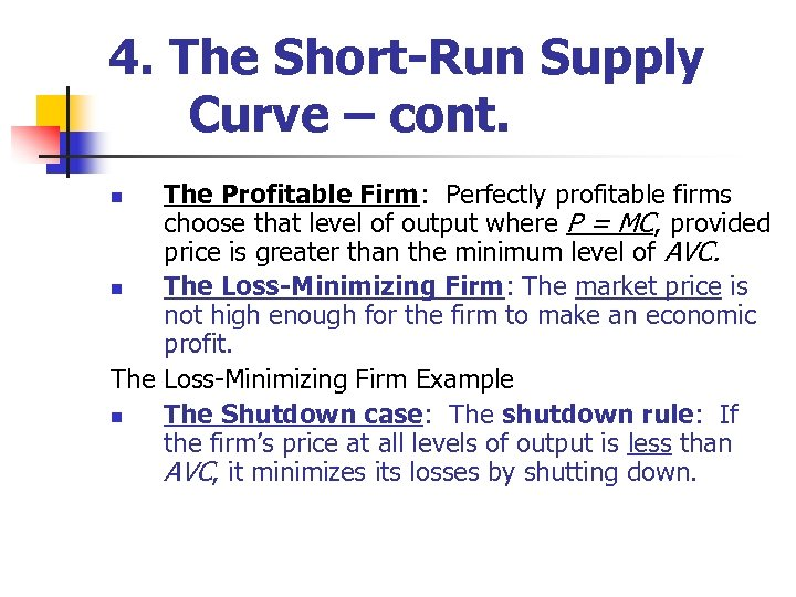 4. The Short-Run Supply Curve – cont. The Profitable Firm: Perfectly profitable firms choose