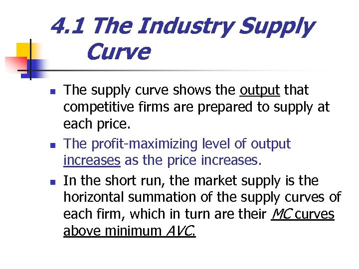 4. 1 The Industry Supply Curve n n n The supply curve shows the