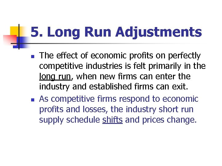 5. Long Run Adjustments n n The effect of economic profits on perfectly competitive