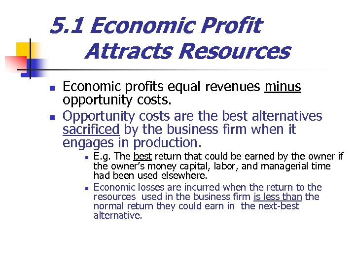 5. 1 Economic Profit Attracts Resources n n Economic profits equal revenues minus opportunity