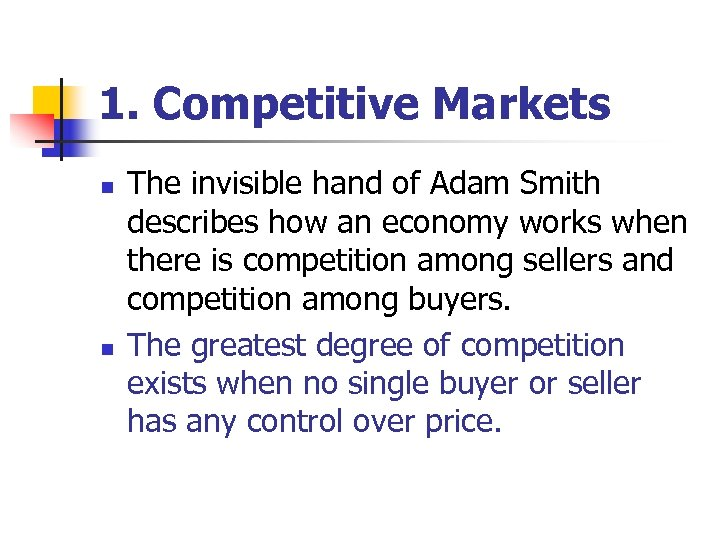 1. Competitive Markets n n The invisible hand of Adam Smith describes how an
