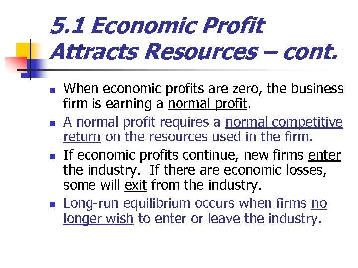 5. 1 Economic Profit Attracts Resources – cont. n n When economic profits are