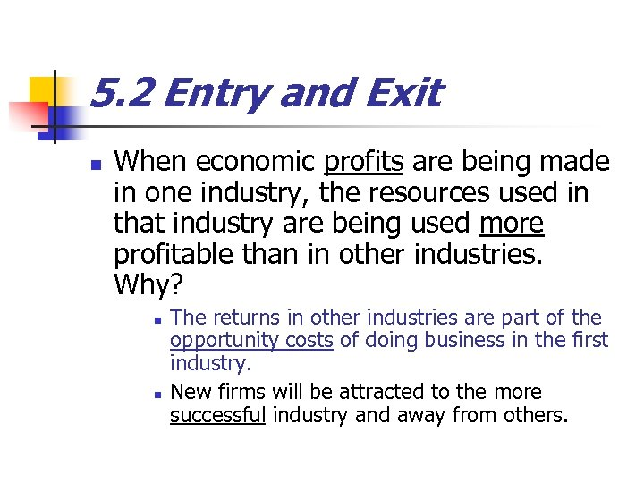 5. 2 Entry and Exit n When economic profits are being made in one