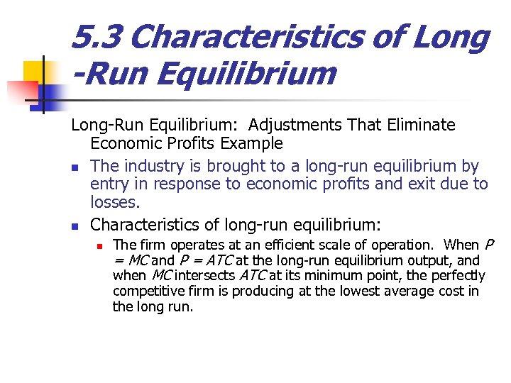 5. 3 Characteristics of Long -Run Equilibrium Long-Run Equilibrium: Adjustments That Eliminate Economic Profits