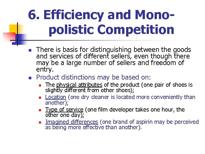 6. Efficiency and Monopolistic Competition n n There is basis for distinguishing between the