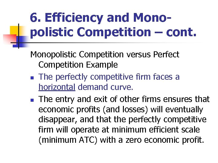 6. Efficiency and Monopolistic Competition – cont. Monopolistic Competition versus Perfect Competition Example n