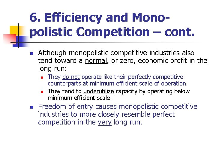 6. Efficiency and Monopolistic Competition – cont. n Although monopolistic competitive industries also tend