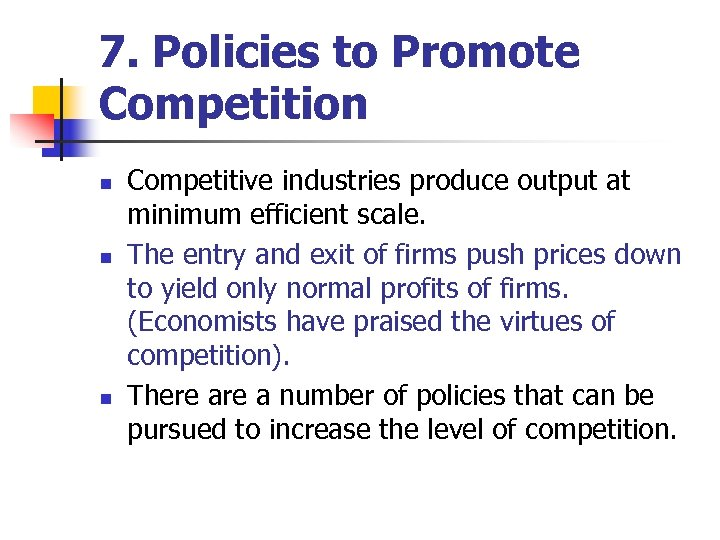7. Policies to Promote Competition n Competitive industries produce output at minimum efficient scale.