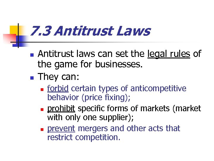 7. 3 Antitrust Laws n n Antitrust laws can set the legal rules of