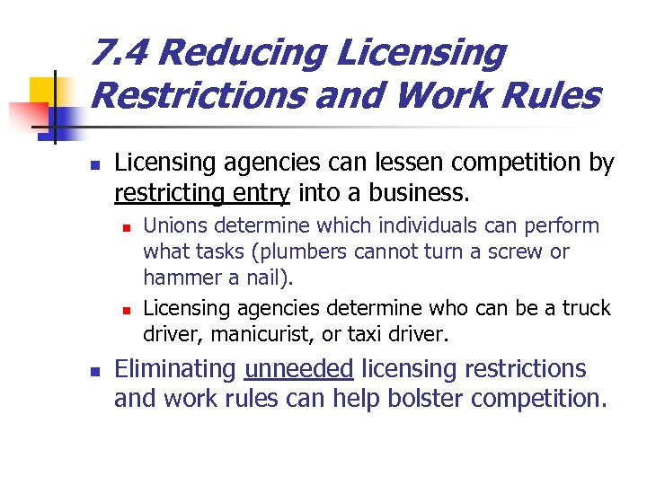 7. 4 Reducing Licensing Restrictions and Work Rules n Licensing agencies can lessen competition