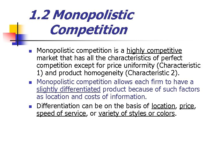1. 2 Monopolistic Competition n Monopolistic competition is a highly competitive market that has