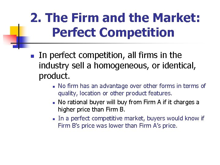 2. The Firm and the Market: Perfect Competition n In perfect competition, all firms