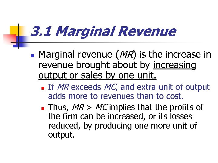 3. 1 Marginal Revenue n Marginal revenue (MR) is the increase in revenue brought