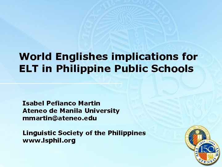 World Englishes implications for ELT in Philippine Public Schools Isabel Pefianco Martin Ateneo de