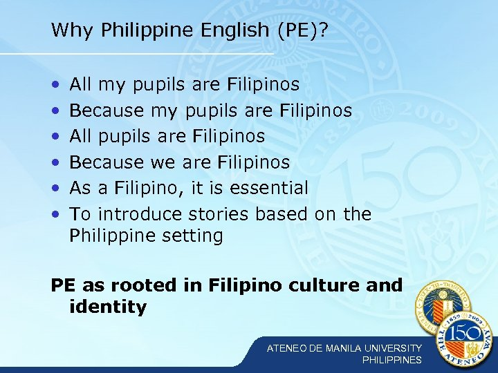 Why Philippine English (PE)? • • • All my pupils are Filipinos Because my