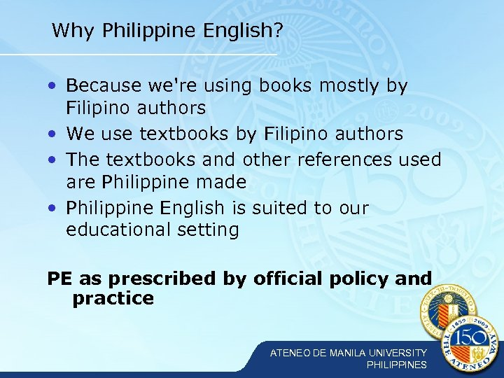 Why Philippine English? • Because we're using books mostly by Filipino authors • We