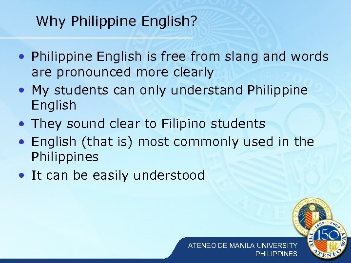 Why Philippine English? • Philippine English is free from slang and words are pronounced