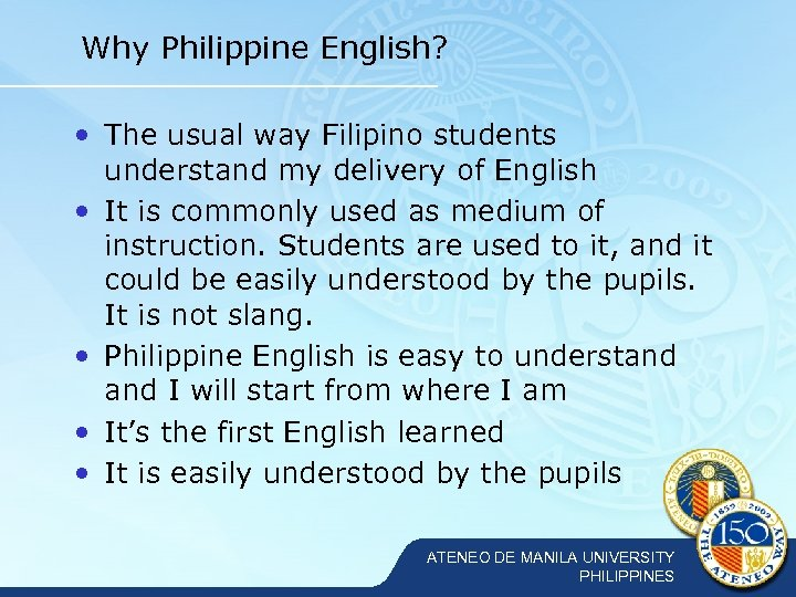 Why Philippine English? • The usual way Filipino students understand my delivery of English