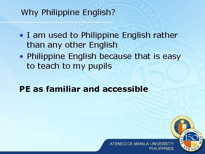 Why Philippine English? • I am used to Philippine English rather than any other