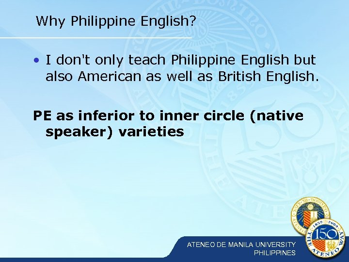 Why Philippine English? • I don't only teach Philippine English but also American as