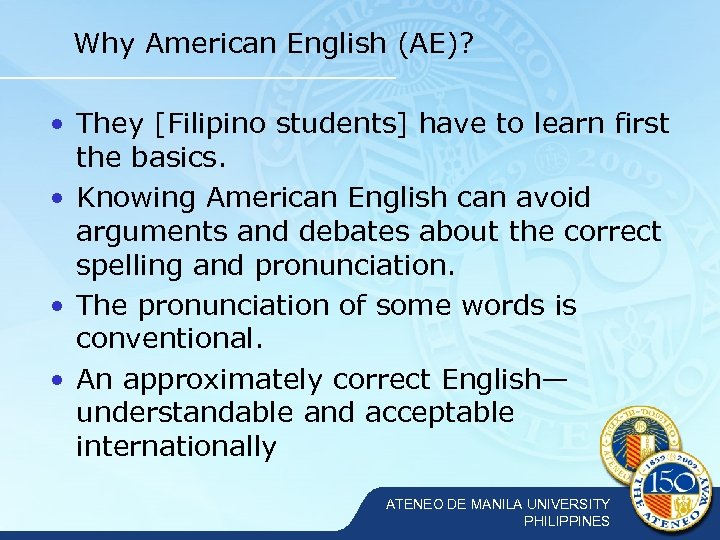 Why American English (AE)? • They [Filipino students] have to learn first the basics.